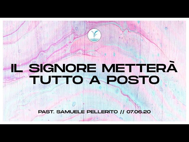 Il Signore metterà tutto a posto - Past. Samuele Pellerito | 7.06.20 #SundayService