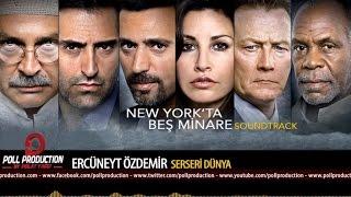 Ercüneyt Özdemir - Serseri Dünya - Newyork'ta Beş Minare Film Müzikleri