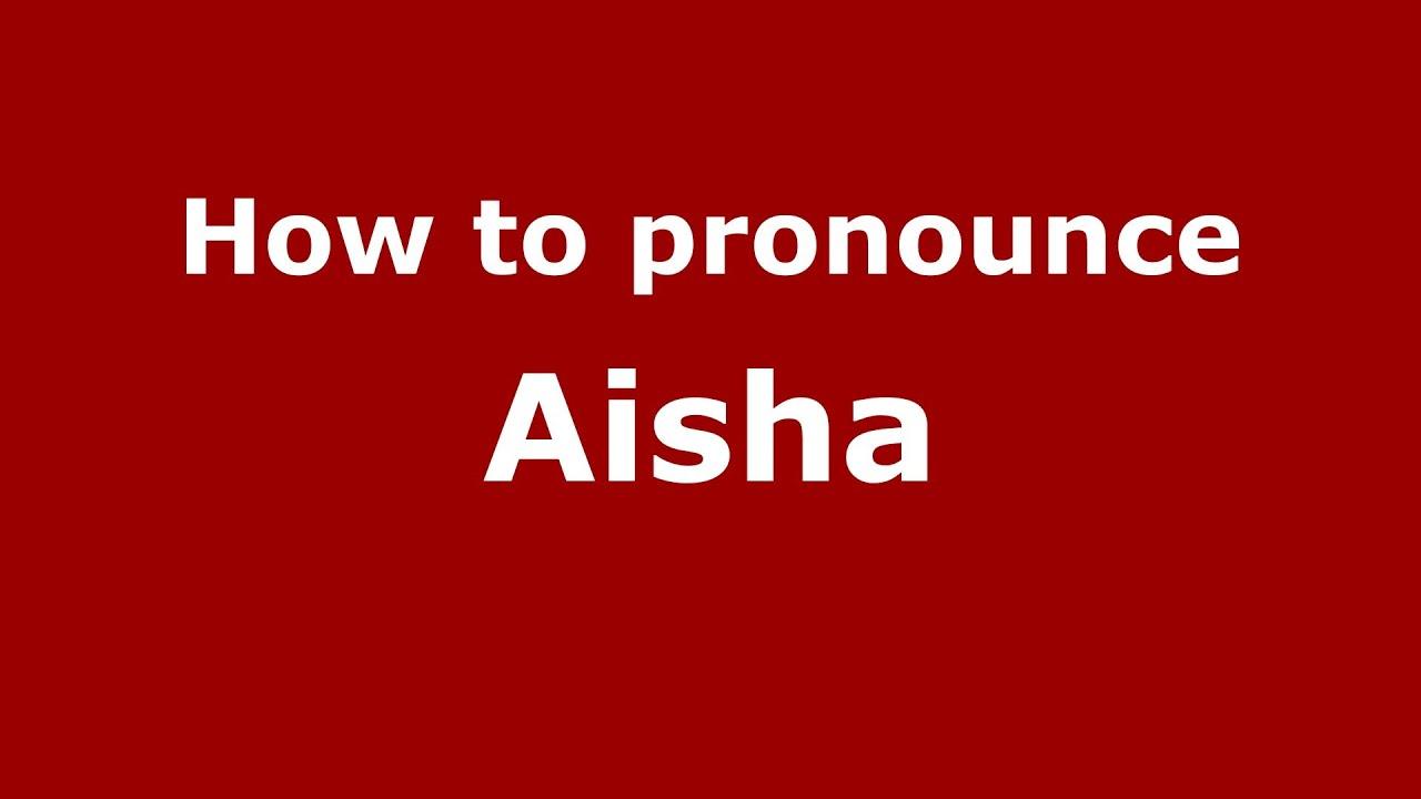 How to pronounce Aisha (Arabic/Morocco) - PronounceNames com
