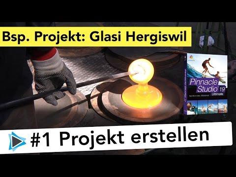 Videoprojekt Glasi Hergiswil #1 Projekt erstellen, Videoprojekt von A bis Z in Pinnacle Studio
