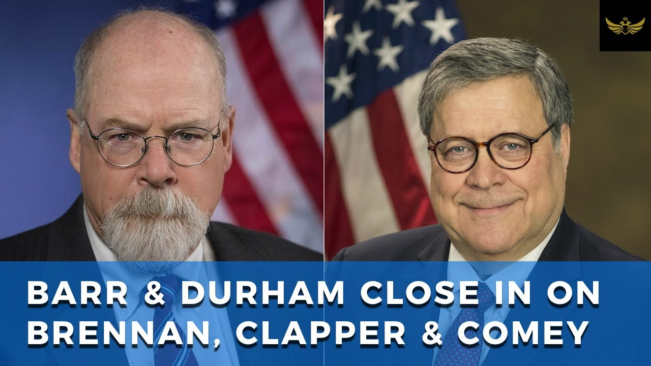 DOJ Barr and Durham close in on Brennan, Clapper and Comey