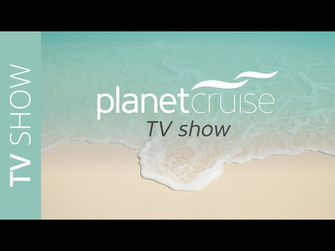 Featuring Princess, MSC, Thomson & Celebrity Cruises | Planet Cruise TV Show 14/02/2017