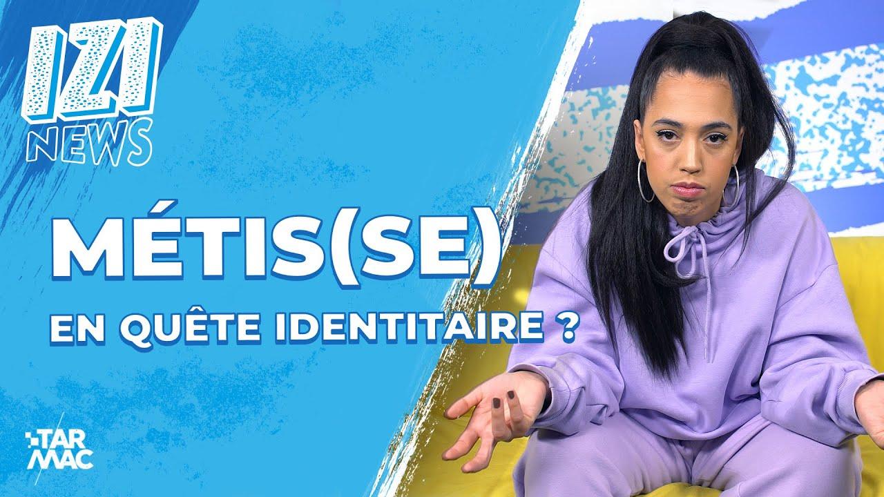 Download MÉTIS(SE)= EN QUÊTE IDENTITAIRE? • IZI NEWS