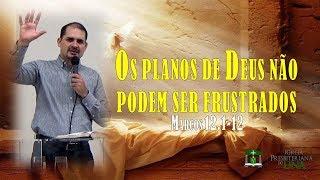 Os planos de Deus não podem ser frustrados - Pr. Ciro de Menezes