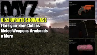 DayZ Standalone: 0.53 Update Showcase Flare gun, New Clothes, Melee Weapons, Armbands & More!