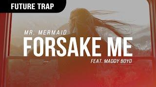 Mr. Mermaid - Forsake Me (ft. Maddy Boyd)