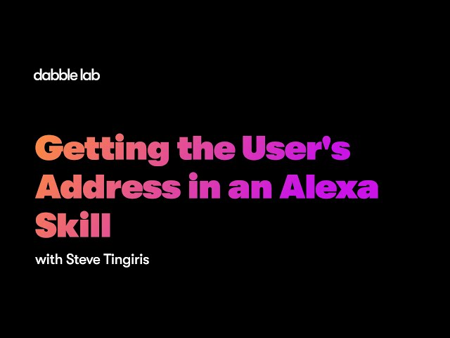 Getting the User's Address in an Alexa Skill - Dabble Lab #219