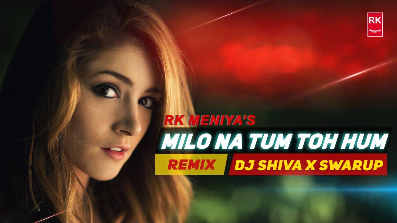 Milo Na Tum Toh Hum Remix Heer Raanjha Full Audio Song Lata M Dj Shiva X Swaup Rk Meniya Youtube