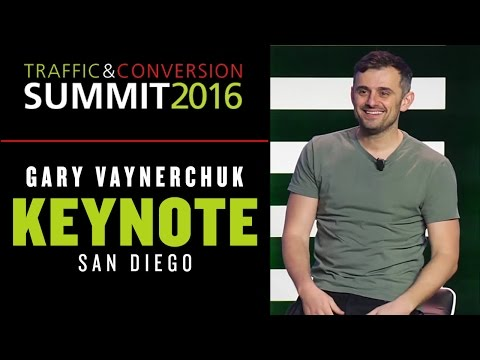 TRAFFIC & CONVERSION SUMMIT GARY VAYNERCHUK KEYNOTE | SAN DIEGO 2016
