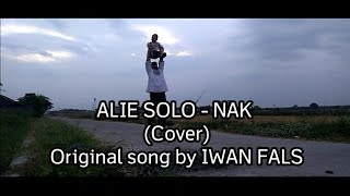 IWAN FALS -  Nak (cover by ALIE SOLO)
