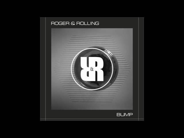 Roger & Rolling - Bump