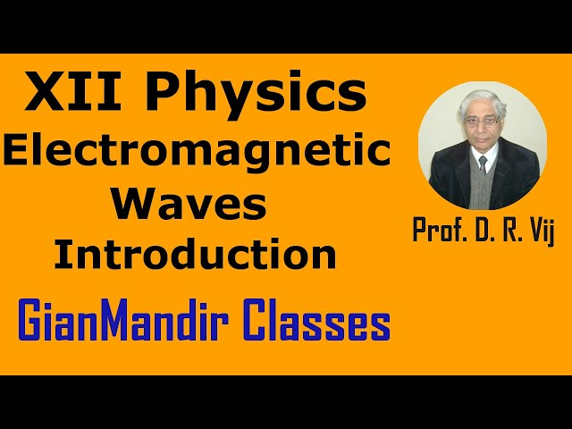 XII Physics - Electromagnetic Waves - Introduction by Amrinder Sir