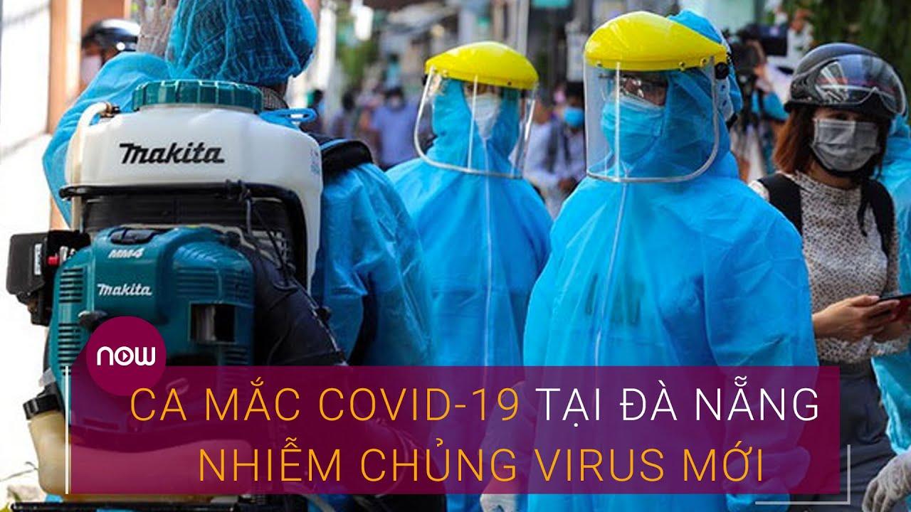 Tin nóng về dịch Covid-19: Ca mắc Covid-19 ở Đà Nẵng mang chủng virus mới, lây lan nhanh | VTC Now