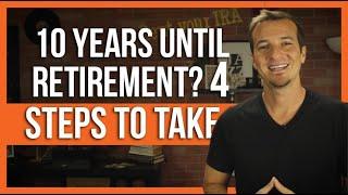 10 years left until retirement? 4 step checklist.