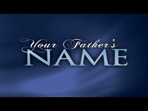 Your Father's Name - Do you know what it is?