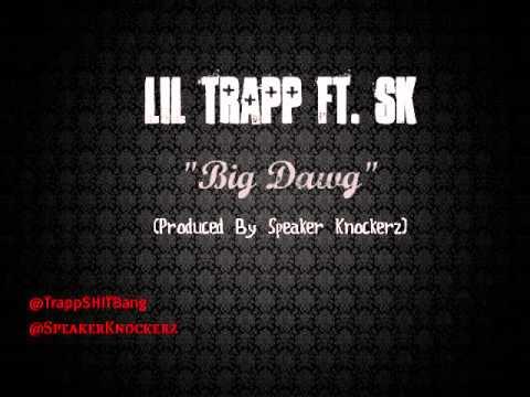 Lil Trapp Ft. SK - Big Dawg  (Produced By Speaker Knockerz)