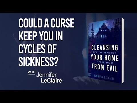 Could a Curse Keep You in Cycles of Sickness? | Cleansing Your Home from Evil