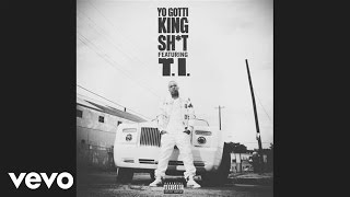 Yo Gotti - King Sh*t (audio) ft. T.I.