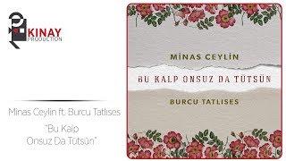 Minas Ceylin ft. Burcu Tatlıses - Bu Kalp Onsuz Da Tütsün
