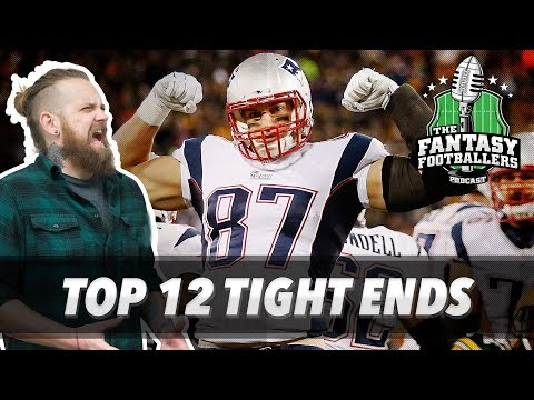 Fantasy Football 2017 - Top 12 Tight Ends + Sleepers - Ep. #416