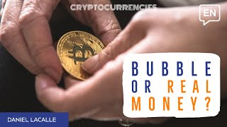 CRYPTOCURRENCIES: Bubble Or Real Money?