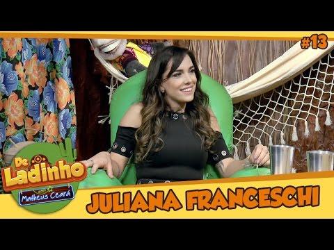 JU FRANCESCHI | De Ladinho Com Matheus Ceará | 13