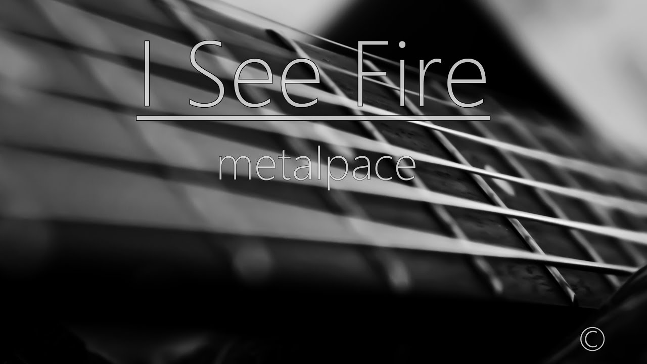 I See Fire- Cover | Ed Sheeran | metalpace | Chords - Chordify