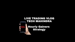 TECH MAHINDRA- Live Trading Vlog- Hourly Gainers Strategy by SMART TRADER