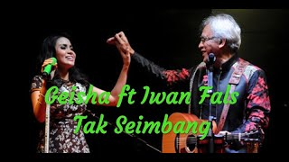 "Geisha ft Iwan fals "" Tak Seimbang "" lirik video lyrics"