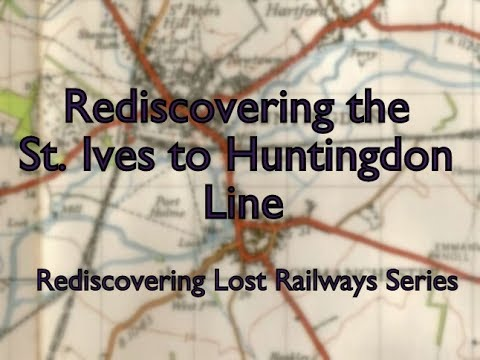 Rediscovering The St Ives To Huntingdon Line