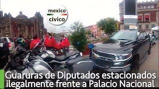 Guaruras de Diputados y Senadores se estacionan ilegalmente frente a Palacio Nacional