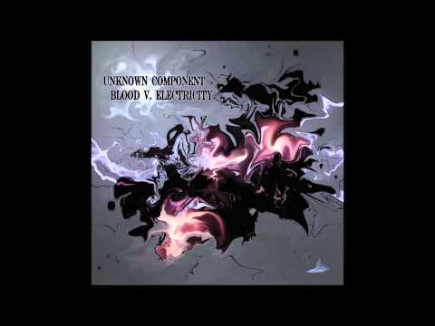 Unknown Component - Blood v. Electricity (Full Album)