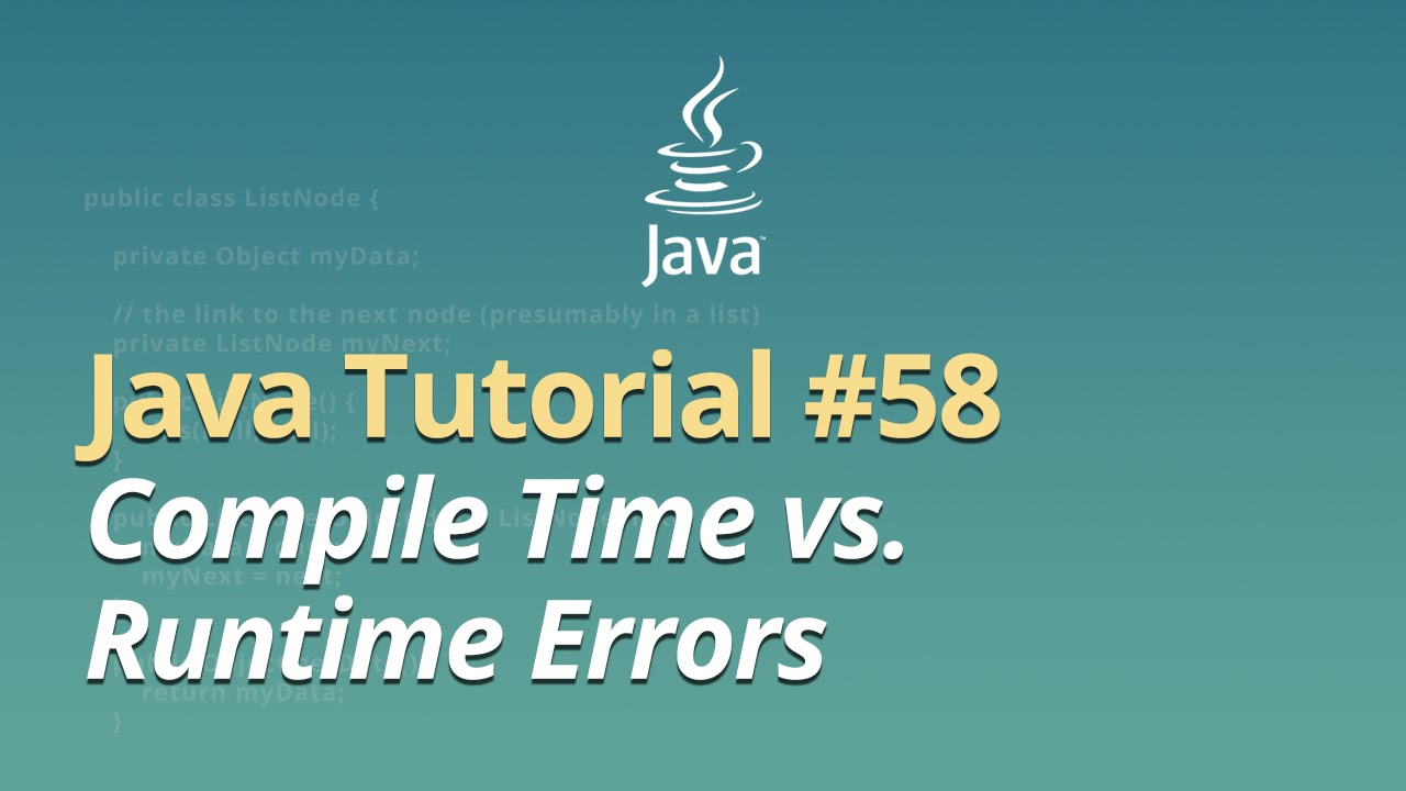 Java Tutorial - #58 - Compile Time vs. Runtime Errors