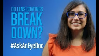 Ask An Eye Doc: Do lens coatings break down?