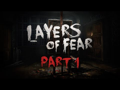 FEAR AND DREAD | Layers of Fear - Part 1