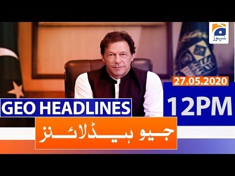 Geo Headlines 12 PM | 27th May 2020