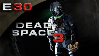 Dead Space 3 FULLGAME - Dead Space 3 Gameplay Walkthrough Part 30 [HD] (PC/Xbox 360/PS3 DS3 Gameplay Walkthrough)