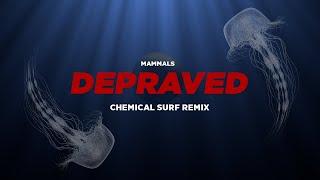 Mammals - Depraved (Chemical Surf Remix)