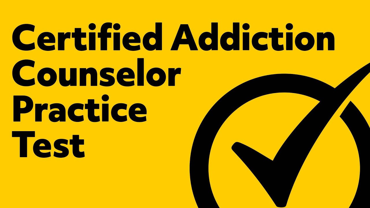 Certified Addiction Counselor Practice Test Youtube