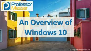 An Overview of Windows 10 - CompTIA A+ 220-1002 - 1.2