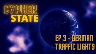 Cypher State - EP 3: German Traffic Lights?