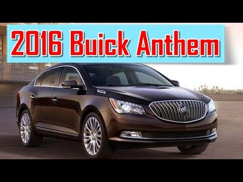 2016 Buick Anthem Price >> 2016 Buick Anthem Redesign Interior And Exterior Youtube