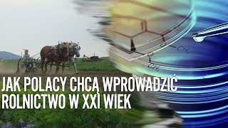 Jak Polacy chcą wprowadzić rolnictwo w XXI wiek?