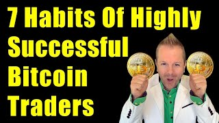 7 HABITS OF HIGHLY SUCCESSFUL BITCOIN TRADERS (btc crypto live news price today analysis prediction)