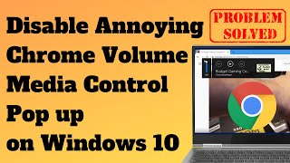 Disable Annoying Chrome Volume Media Control Pop up on Windows 10