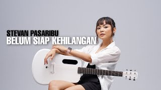 Download TAMI AULIA | STEVAN PASARIBU - BELUM SIAP KEHILANGAN