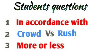 Use of in accordance with | Use of more or less | difference between Crowd & Rush by Alam