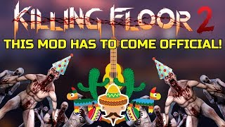 Killing Floor 2   THIS MOD HAS TO BECOME OFFICIAL! - Fiesta Custom Gamemode!