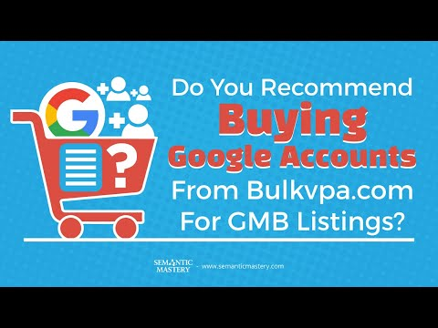 Do You Recommend Buying Google Accounts From Bulkvpa com For GMB Listings?