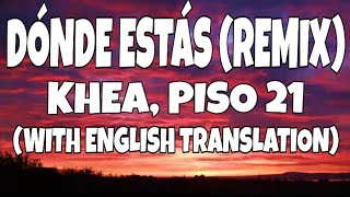 KHEA, Piso 21 - Donde Estas (Remix) (Letra/Lyrics With English Translation)